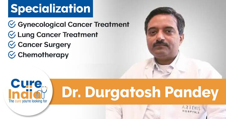 Dr Durgatosh Pandey - Oncosurgeon in India