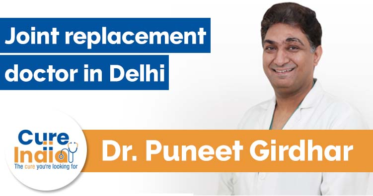 Dr Puneet Girdhar - Joint replacement doctor in Delhi